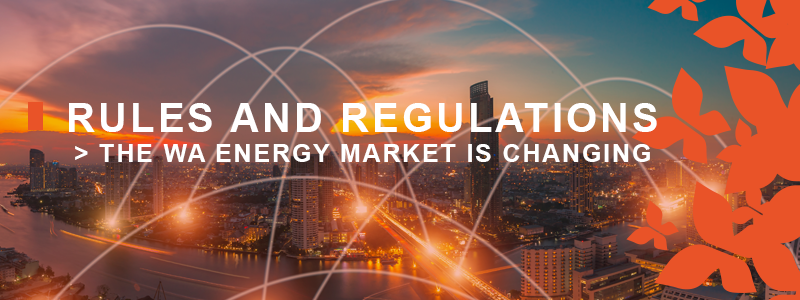 Rules and Regulations – the WA Energy Market is Changing