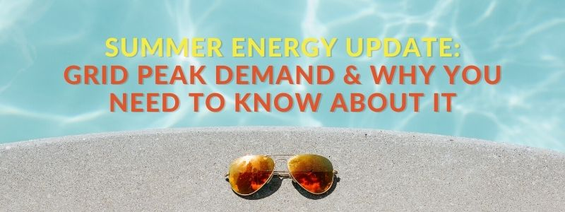 Summer Energy Update: Grid Peak Demand & Why You Need To Know About It.